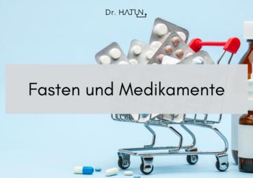 Das Fasten mit Medikamenten